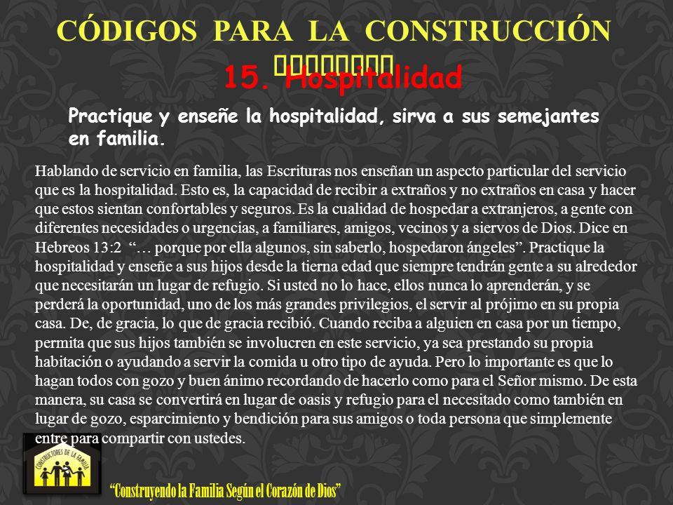 Construyendo la Familia Según el Corazón de Dios www.ConstructoresdelaFamilia.org C Ó DIGOS PARA LA CONSTRUCCI Ó N FAMILIAR 15. Hospitalidad Practique