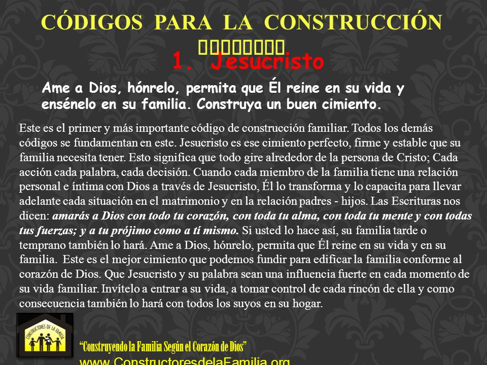 Construyendo la Familia Según el Corazón de Dios www.ConstructoresdelaFamilia.org 1.Jesucristo Ame a Dios, hónrelo, permita que Él reine en su vida y
