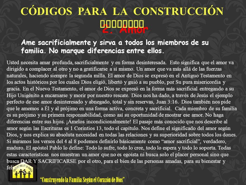 Construyendo la Familia Según el Corazón de Dios www.ConstructoresdelaFamilia.org 2. Amor Ame sacrificialmente y sirva a todos los miembros de su fami