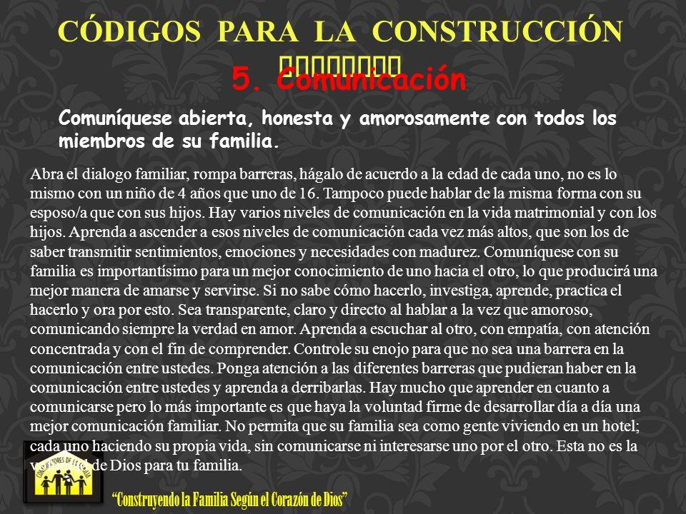 Construyendo la Familia Según el Corazón de Dios www.ConstructoresdelaFamilia.org C Ó DIGOS PARA LA CONSTRUCCI Ó N FAMILIAR Conclusión: Si cumple estos códigos familiares edificará seguro.