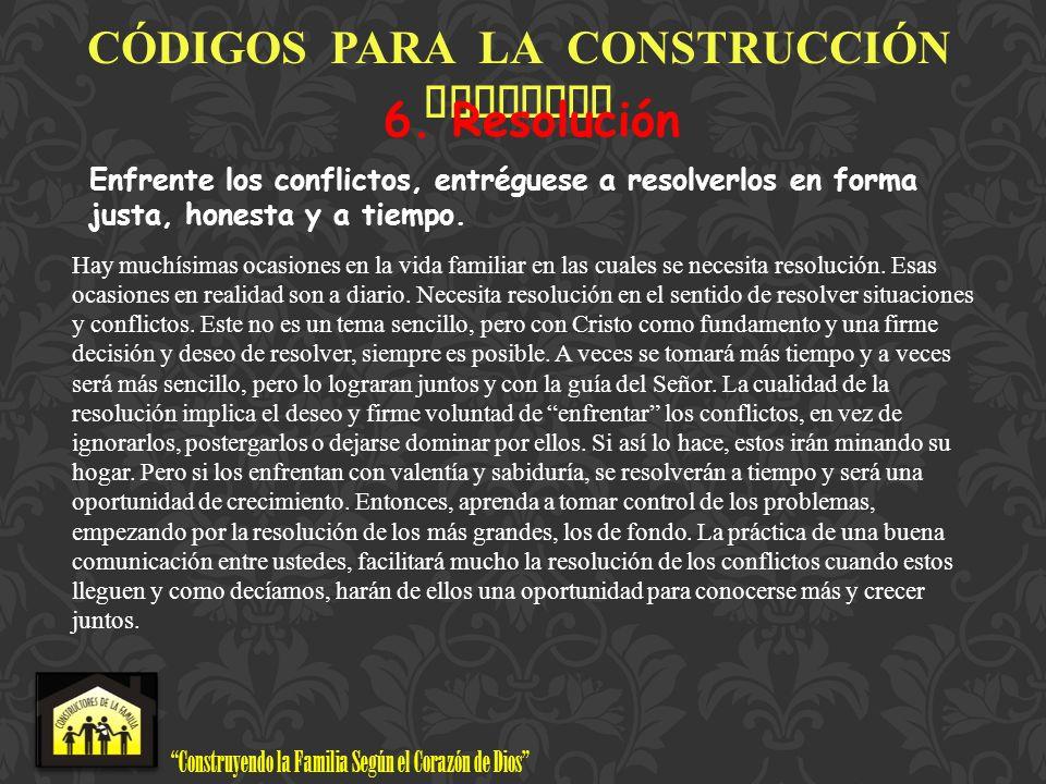 Construyendo la Familia Según el Corazón de Dios www.ConstructoresdelaFamilia.org C Ó DIGOS PARA LA CONSTRUCCI Ó N FAMILIAR 6. Resolución Enfrente los