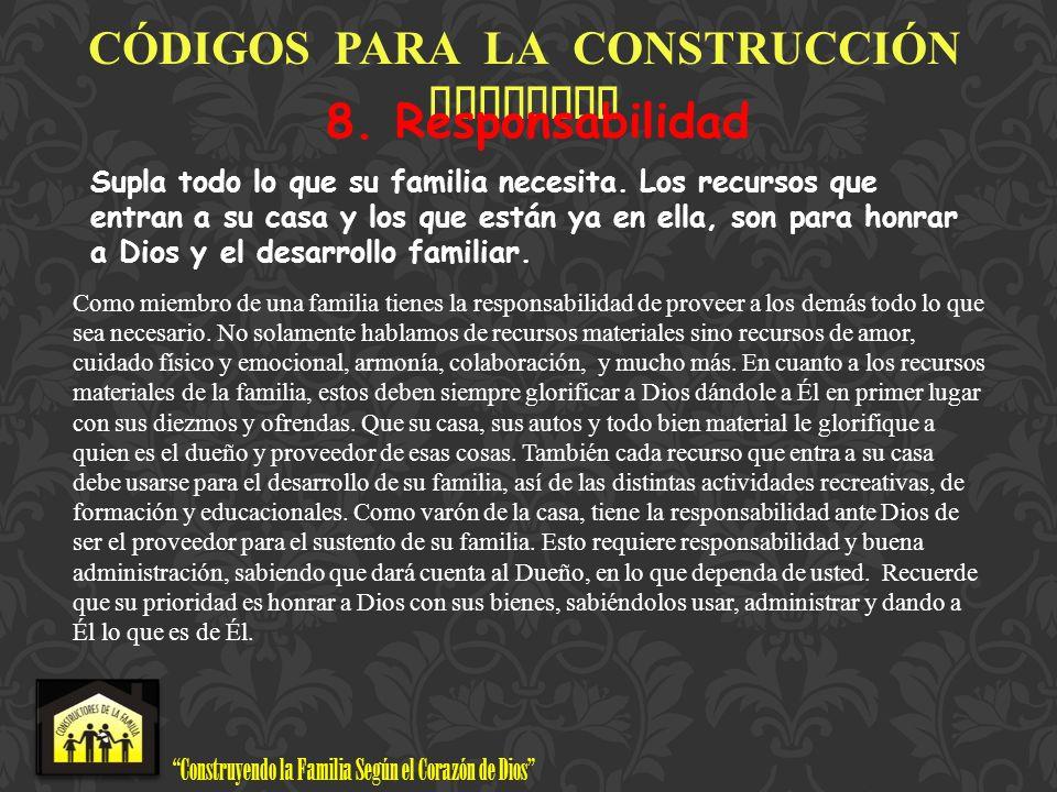 Construyendo la Familia Según el Corazón de Dios www.ConstructoresdelaFamilia.org C Ó DIGOS PARA LA CONSTRUCCI Ó N FAMILIAR 8. Responsabilidad Supla t