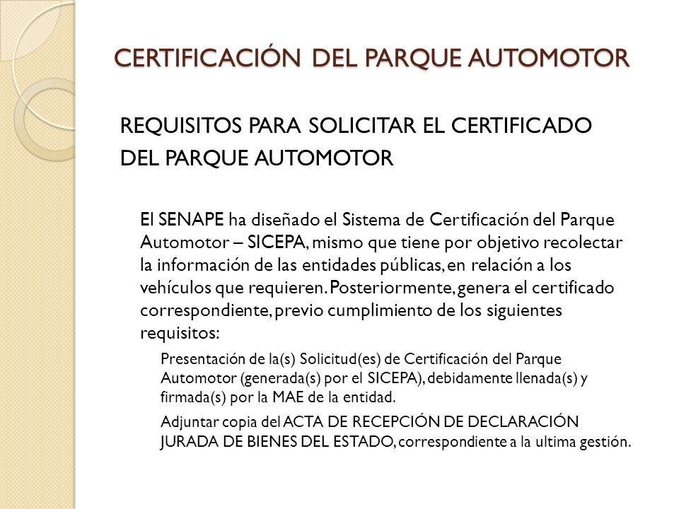 CERTIFICACIÓN DEL PARQUE AUTOMOTOR REQUISITOS PARA SOLICITAR EL CERTIFICADO DEL PARQUE AUTOMOTOR El SENAPE ha diseñado el Sistema de Certificación del Parque Automotor – SICEPA, mismo que tiene por objetivo recolectar la información de las entidades públicas, en relación a los vehículos que requieren.