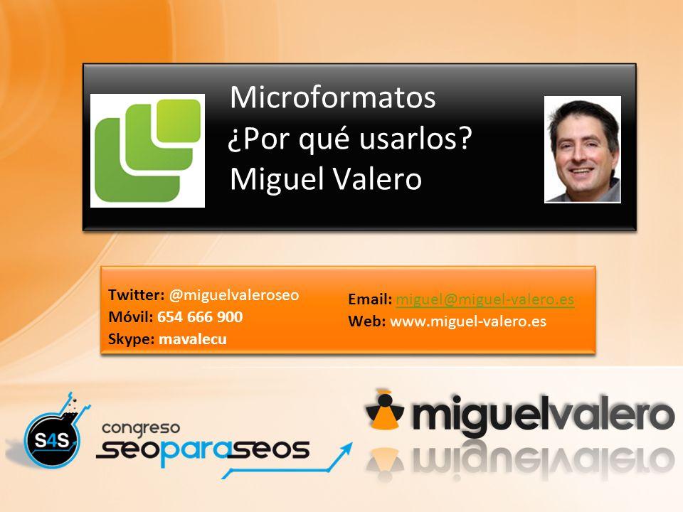 Twitter: @miguelvaleroseo Móvil: 654 666 900 Skype: mavalecu Email: miguel@miguel-valero.esmiguel@miguel-valero.es Web: www.miguel-valero.es Twitter: @miguelvaleroseo Móvil: 654 666 900 Skype: mavalecu Email: miguel@miguel-valero.esmiguel@miguel-valero.es Web: www.miguel-valero.es Microformatos ¿Por qué usarlos.
