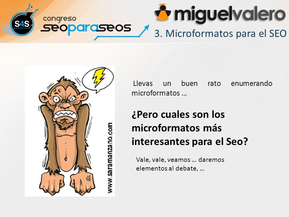 Llevas un buen rato enumerando microformatos … ¿Pero cuales son los microformatos más interesantes para el Seo.