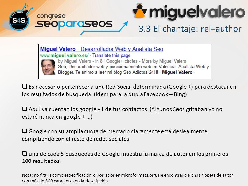 3.3 El chantaje: rel=author Es necesario pertenecer a una Red Social determinada (Google +) para destacar en los resultados de búsqueda.