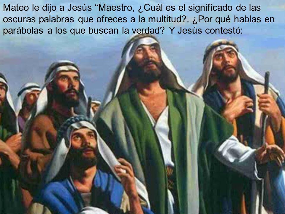 Mateo le dijo a Jesús Maestro, ¿Cuál es el significado de las oscuras palabras que ofreces a la multitud?.