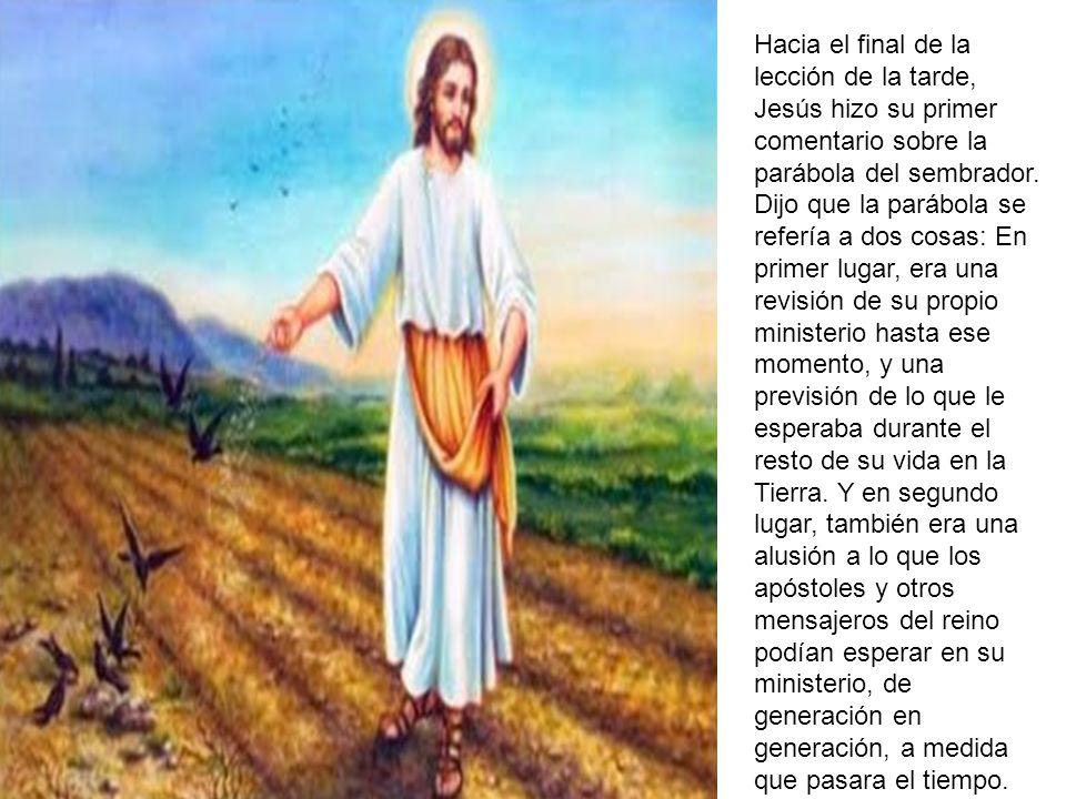 Hacia el final de la lección de la tarde, Jesús hizo su primer comentario sobre la parábola del sembrador.