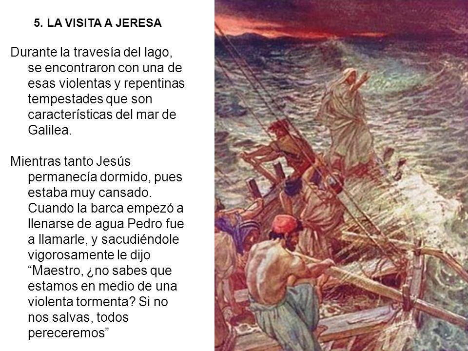 5. LA VISITA A JERESA Durante la travesía del lago, se encontraron con una de esas violentas y repentinas tempestades que son características del mar