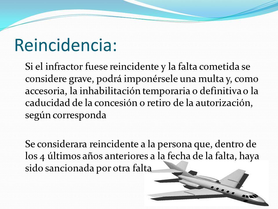 Reincidencia: Si el infractor fuese reincidente y la falta cometida se considere grave, podrá imponérsele una multa y, como accesoria, la inhabilitaci