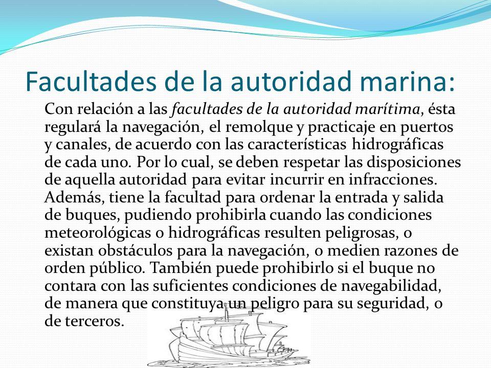 Facultades de la autoridad marina: Con relación a las facultades de la autoridad marítima, ésta regulará la navegación, el remolque y practicaje en pu