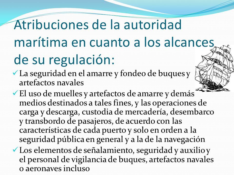 Atribuciones de la autoridad marítima en cuanto a los alcances de su regulación: La seguridad en el amarre y fondeo de buques y artefactos navales El