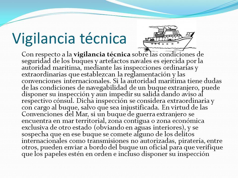 Vigilancia técnica Con respecto a la vigilancia técnica sobre las condiciones de seguridad de los buques y artefactos navales es ejercida por la autor