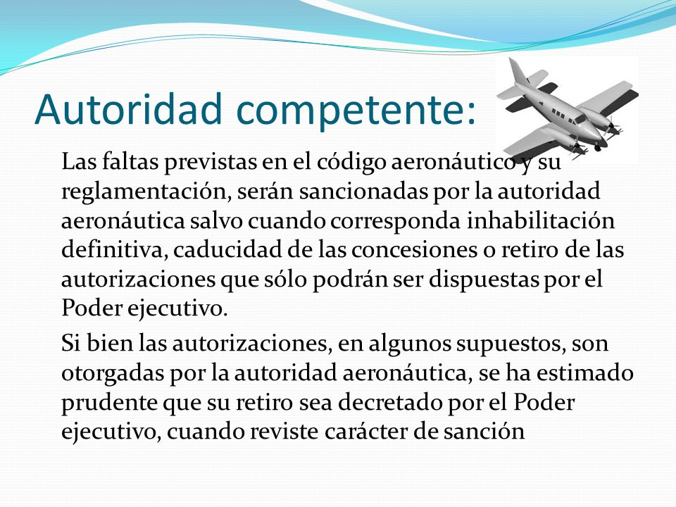 Autoridad competente: Las faltas previstas en el código aeronáutico y su reglamentación, serán sancionadas por la autoridad aeronáutica salvo cuando c