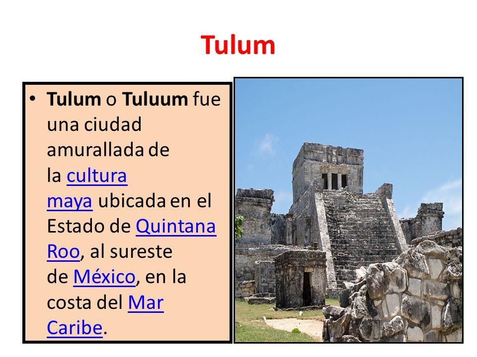 Tulum Tulum o Tuluum fue una ciudad amurallada de la cultura maya ubicada en el Estado de Quintana Roo, al sureste de México, en la costa del Mar Cari