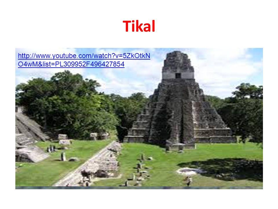 Tikal http://www.youtube.com/watch?v=5ZkOtkN O4wM&list=PL309952F496427854