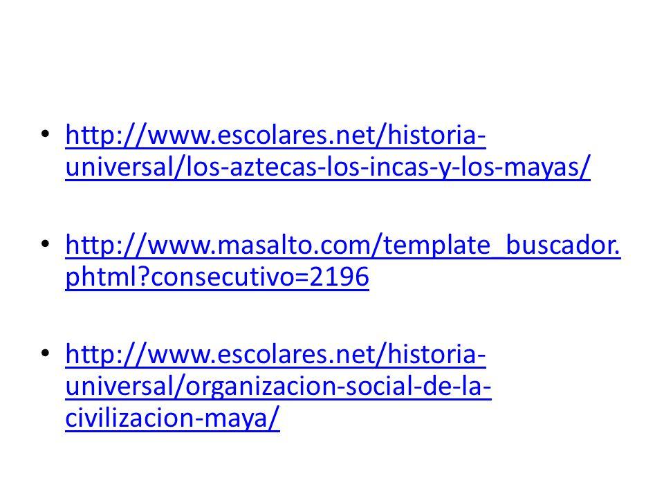 http://www.escolares.net/historia- universal/los-aztecas-los-incas-y-los-mayas/ http://www.escolares.net/historia- universal/los-aztecas-los-incas-y-l