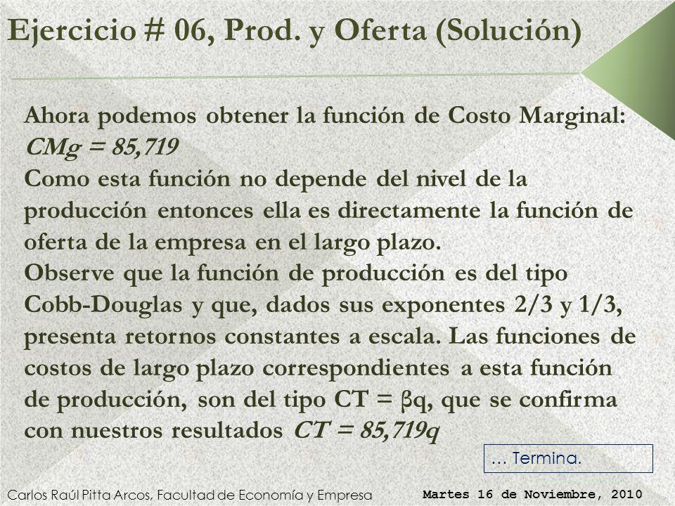 Ejercicio # 06, Prod. y Oferta (Solución) Carlos Raúl Pitta Arcos, Facultad de Economía y Empresa Martes 16 de Noviembre, 2010 Llevando esta relación
