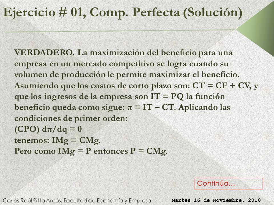 Ejercicio # 01, Competencia Perfecta Carlos Raúl Pitta Arcos, Facultad de Economía y Empresa Martes 16 de Noviembre, 2010 COMENTE: Si una empresa deci