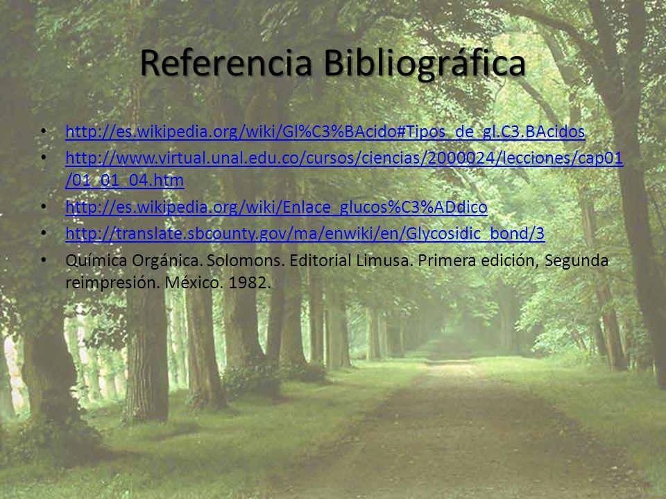 Referencia Bibliográfica http://es.wikipedia.org/wiki/Gl%C3%BAcido#Tipos_de_gl.C3.BAcidos http://www.virtual.unal.edu.co/cursos/ciencias/2000024/lecci