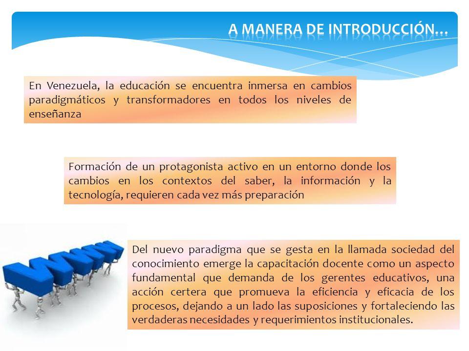 En Venezuela, la educación se encuentra inmersa en cambios paradigmáticos y transformadores en todos los niveles de enseñanza Del nuevo paradigma que
