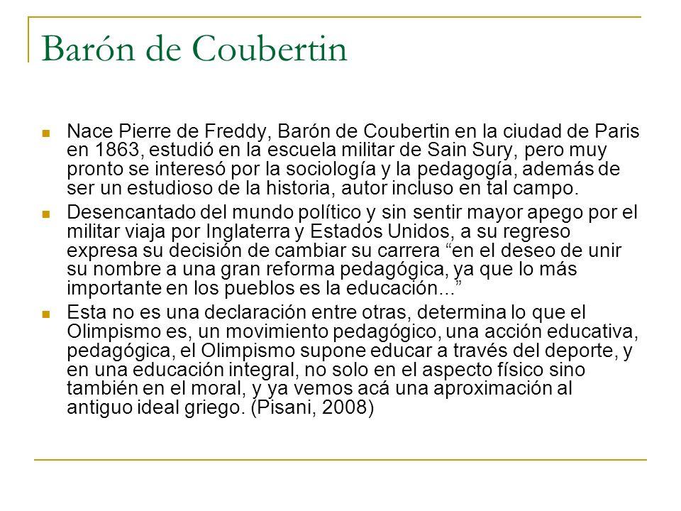 Barón de Coubertin Nace Pierre de Freddy, Barón de Coubertin en la ciudad de Paris en 1863, estudió en la escuela militar de Sain Sury, pero muy pront