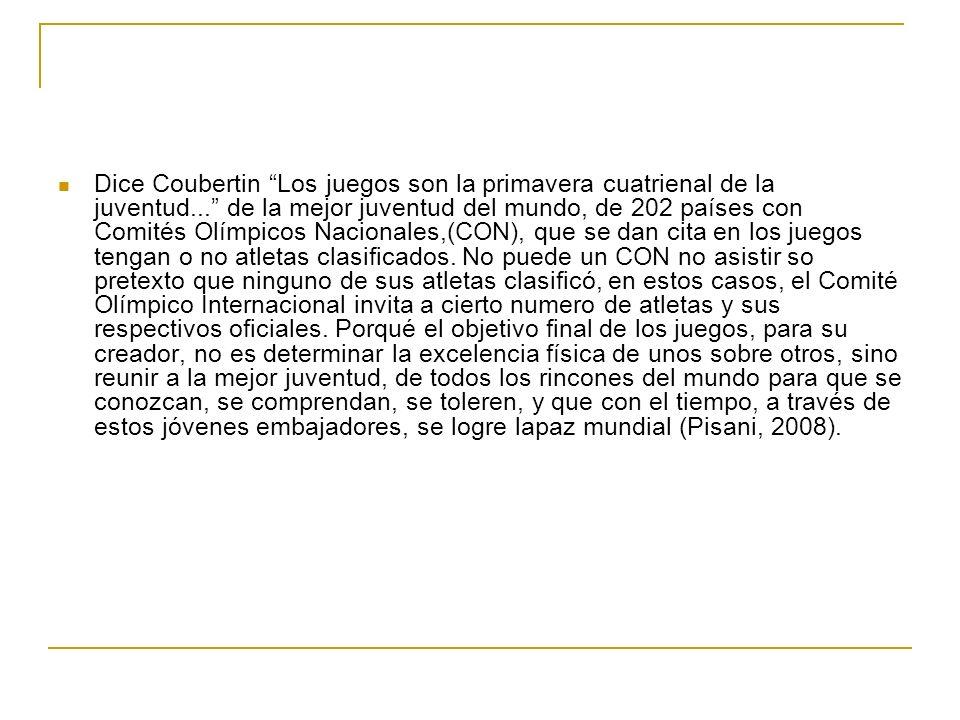 Dice Coubertin Los juegos son la primavera cuatrienal de la juventud... de la mejor juventud del mundo, de 202 países con Comités Olímpicos Nacionales