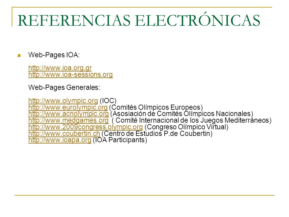 REFERENCIAS ELECTRÓNICAS Web-Pages IOA: http://www.ioa.org.gr http://www.ioa-sessions.org Web-Pages Generales: http://www.olympic.org (IOC) http://www