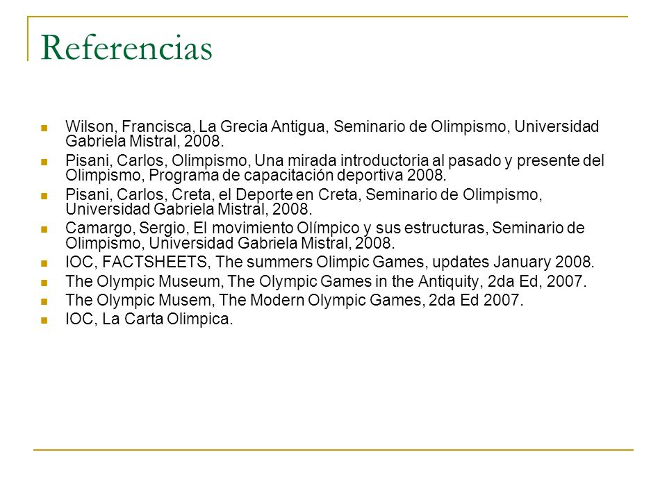 Referencias Wilson, Francisca, La Grecia Antigua, Seminario de Olimpismo, Universidad Gabriela Mistral, 2008. Pisani, Carlos, Olimpismo, Una mirada in