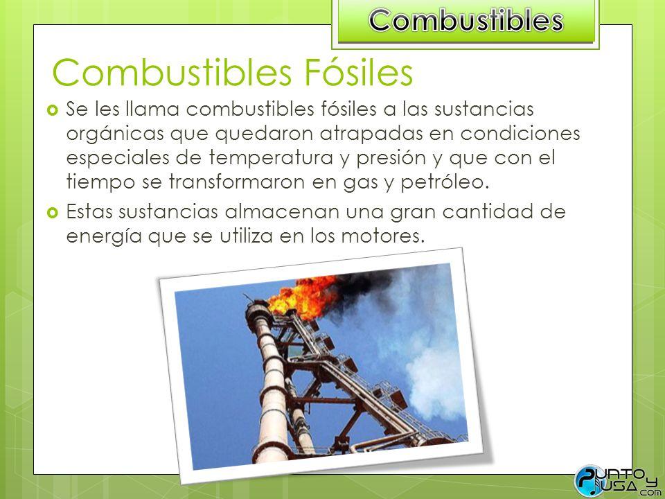 Combustibles Fósiles Se les llama combustibles fósiles a las sustancias orgánicas que quedaron atrapadas en condiciones especiales de temperatura y pr