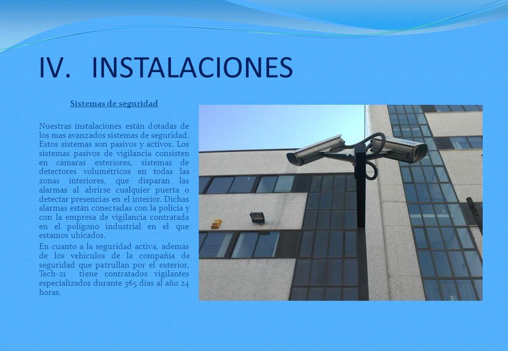 Sistemas de seguridad Nuestras instalaciones están dotadas de los mas avanzados sistemas de seguridad.