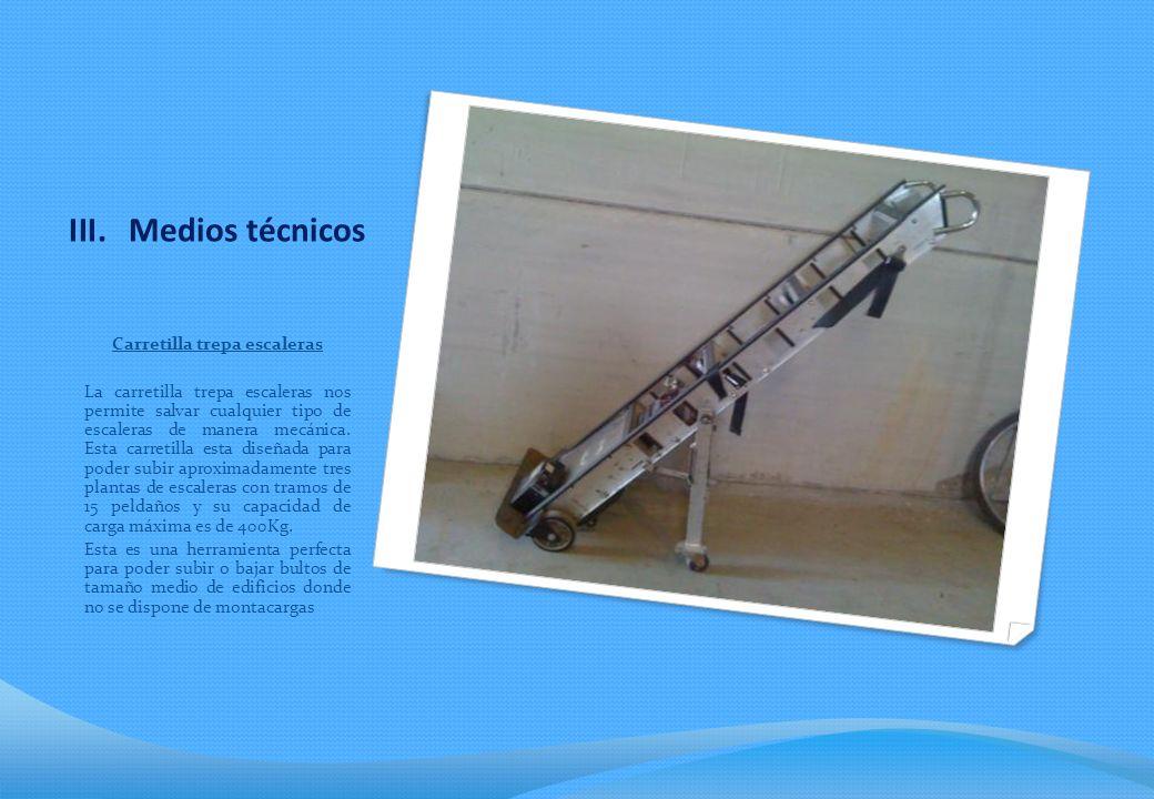 III.Medios técnicos Carretilla trepa escaleras La carretilla trepa escaleras nos permite salvar cualquier tipo de escaleras de manera mecánica.