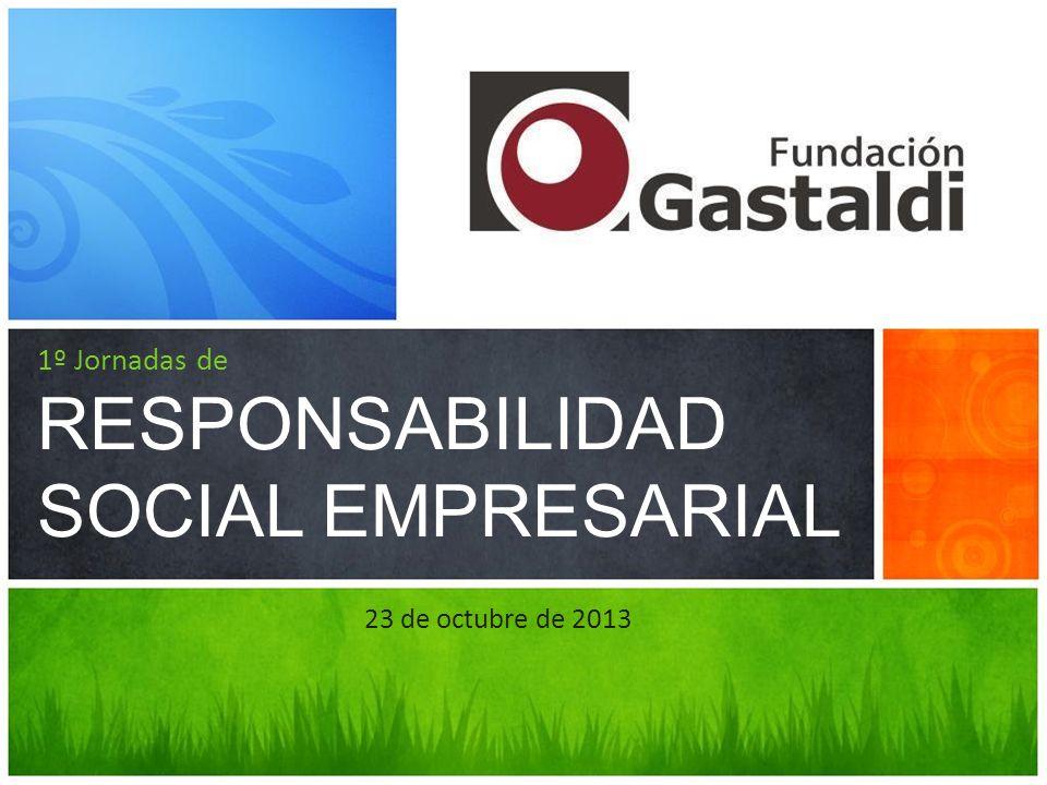 1º Jornadas de RESPONSABILIDAD SOCIAL EMPRESARIAL 23 de octubre de 2013