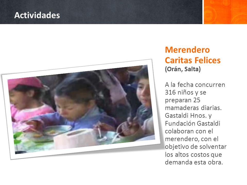 Merendero Caritas Felices (Orán, Salta) A la fecha concurren 316 niños y se preparan 25 mamaderas diarias. Gastaldi Hnos. y Fundación Gastaldi colabor