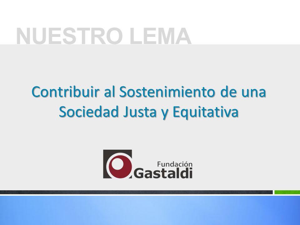NUESTRO LEMA Contribuir al Sostenimiento de una Sociedad Justa y Equitativa