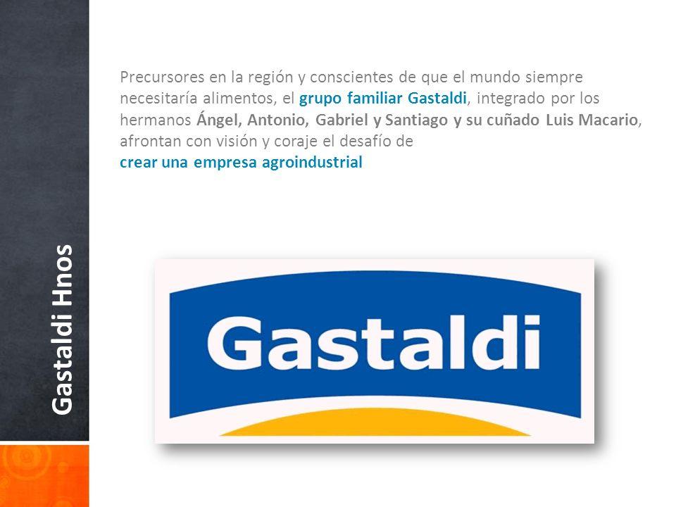 Gastaldi Hnos Precursores en la región y conscientes de que el mundo siempre necesitaría alimentos, el grupo familiar Gastaldi, integrado por los herm