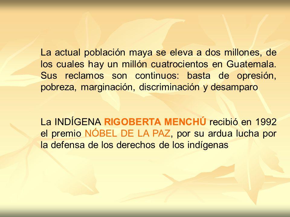 La actual población maya se eleva a dos millones, de los cuales hay un millón cuatrocientos en Guatemala. Sus reclamos son continuos: basta de opresió
