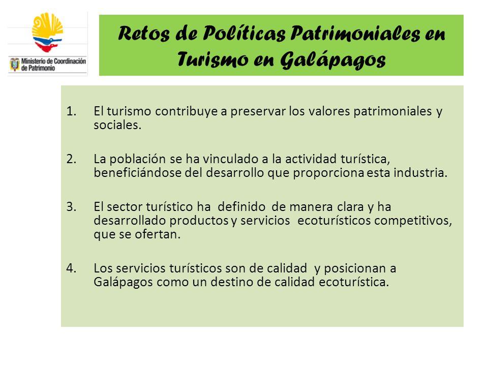 Retos de Políticas Patrimoniales en Turismo en Galápagos 1.El turismo contribuye a preservar los valores patrimoniales y sociales. 2.La población se h
