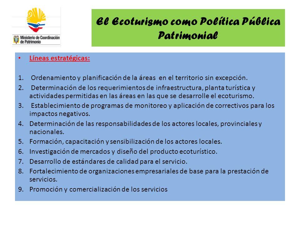 El Ecoturismo como Política Pública Patrimonial Líneas estratégicas: 1. Ordenamiento y planificación de la áreas en el territorio sin excepción. 2. De