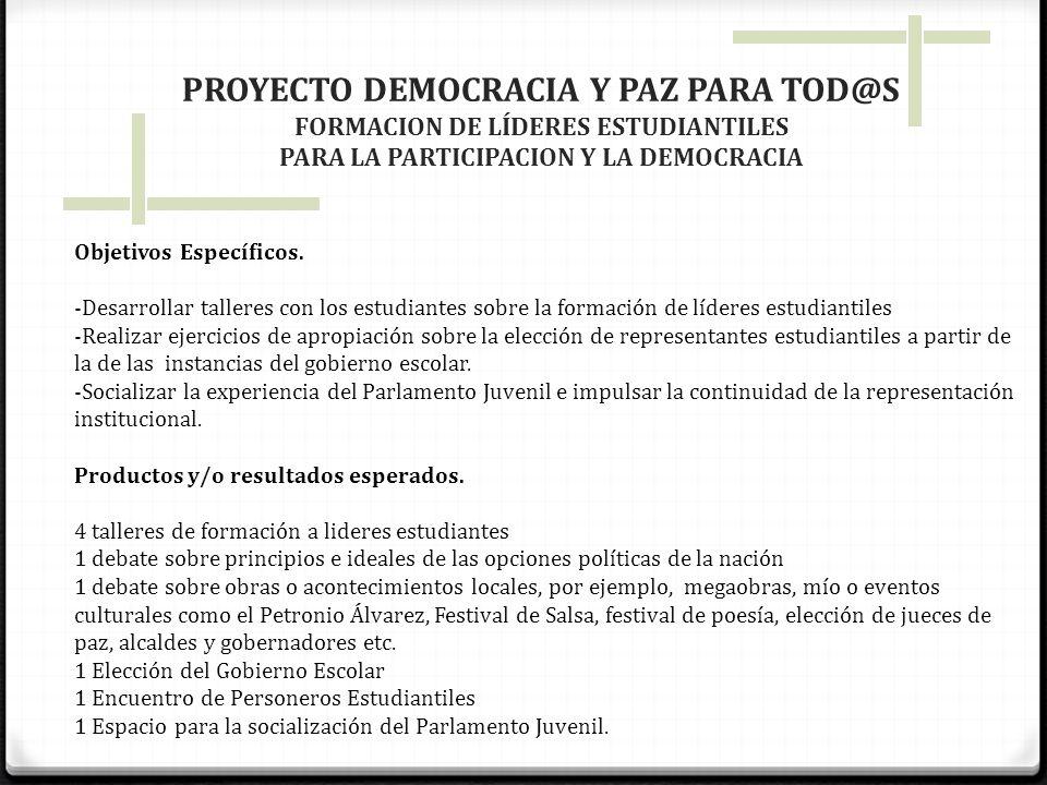 PROYECTO DEMOCRACIA Y PAZ PARA TOD@S FORMACION DE LÍDERES ESTUDIANTILES PARA LA PARTICIPACION Y LA DEMOCRACIA Objetivos Específicos. -Desarrollar tall