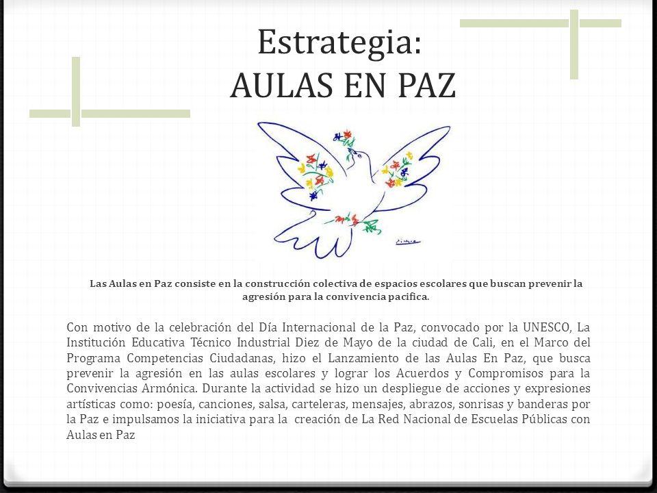 Estrategia: AULAS EN PAZ Con motivo de la celebración del Día Internacional de la Paz, convocado por la UNESCO, La Institución Educativa Técnico Indus