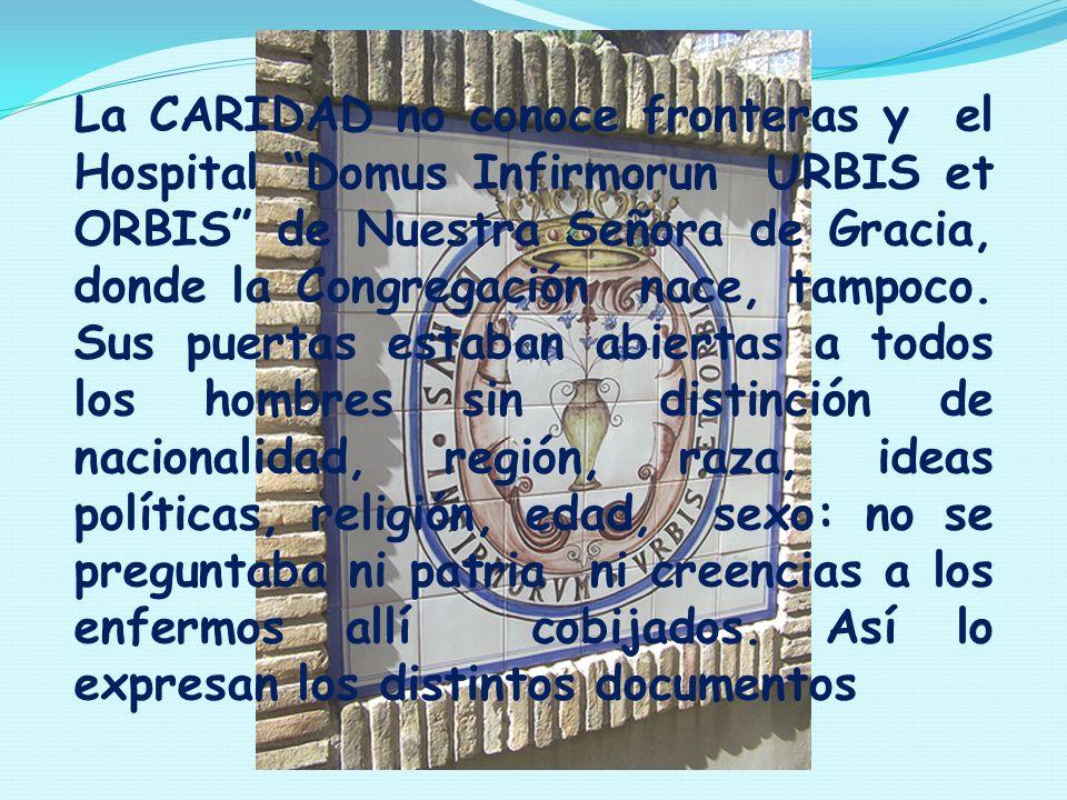 Mientras vivieron los Fundadores, por imposición de la Sitiada, no les fue posible hacer otras fundaciones que las dos casas de Huesca: Hospital y la Misericordia.