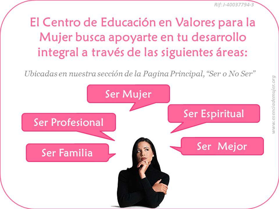 El Centro de Educación en Valores para la Mujer busca apoyarte en tu desarrollo integral a través de las siguientes áreas: Rif: J-40037794-3 www.esenc