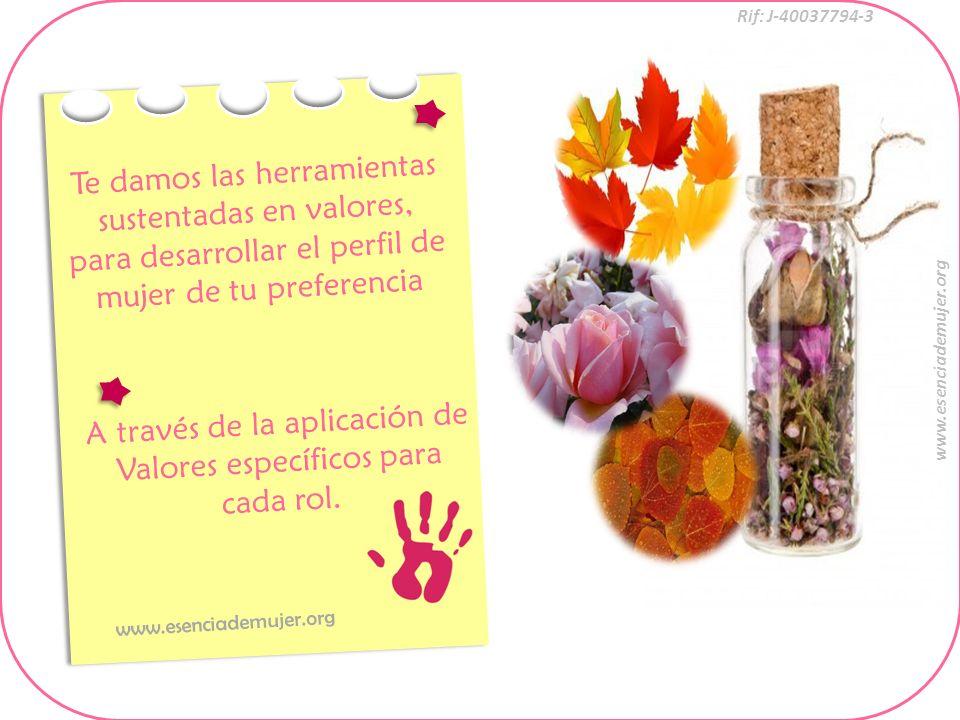 Rif: J-40037794-3 www.esenciademujer.org A través de la aplicación de Valores específicos para cada rol. Te damos las herramientas sustentadas en valo
