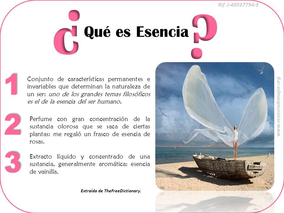 Rif: J-40037794-3 www.esenciademujer.org Qué es Esencia Conjunto de características permanentes e invariables que determinan la naturaleza de un ser: