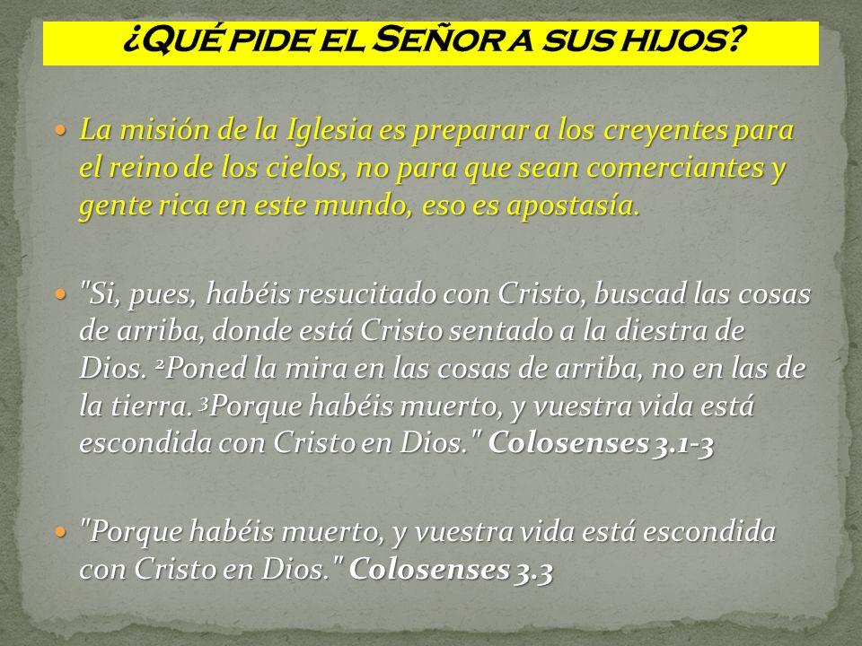 La misión de la Iglesia es preparar a los creyentes para el reino de los cielos, no para que sean comerciantes y gente rica en este mundo, eso es apos
