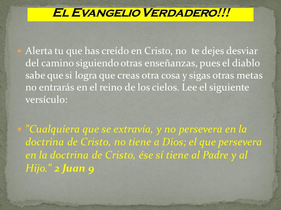 Alerta tu que has creído en Cristo, no te dejes desviar del camino siguiendo otras enseñanzas, pues el diablo sabe que si logra que creas otra cosa y
