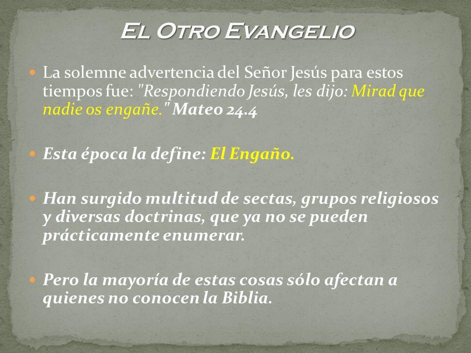 La solemne advertencia del Señor Jesús para estos tiempos fue: