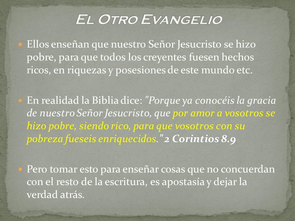Ellos enseñan que nuestro Señor Jesucristo se hizo pobre, para que todos los creyentes fuesen hechos ricos, en riquezas y posesiones de este mundo etc