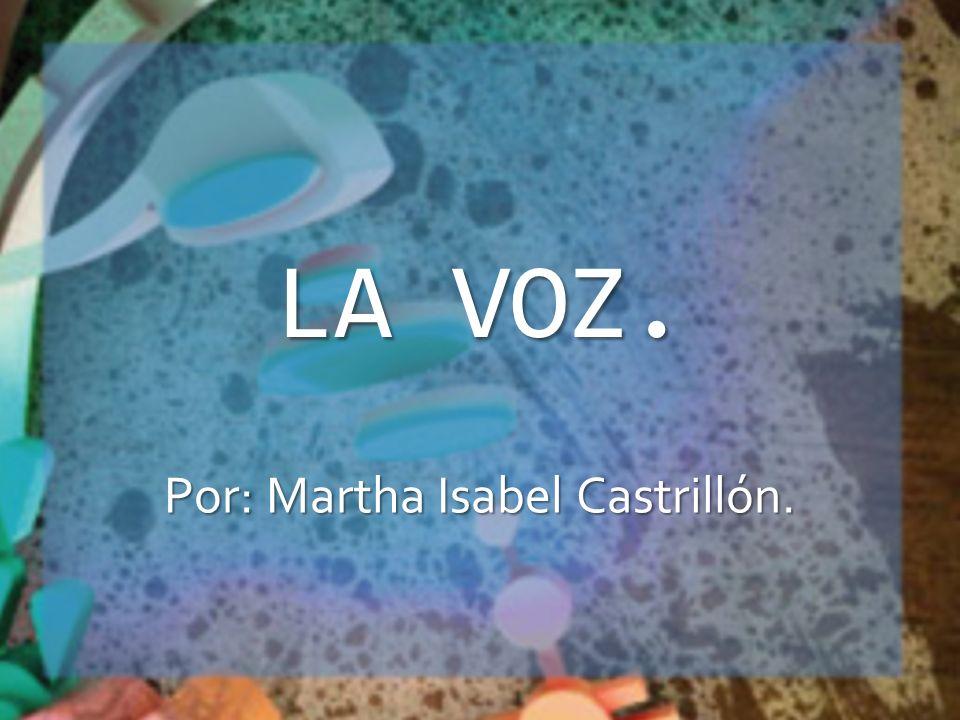 LA VOZ. Por: Martha Isabel Castrillón.